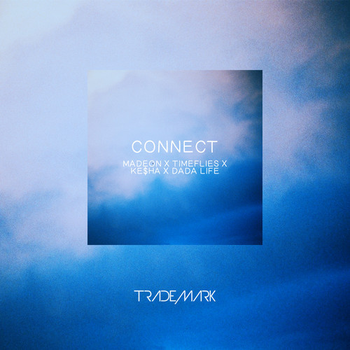 Mashup of the Day: Trademark – Connect (Madeon x Timeflies x Ke$ha x Dada Life)