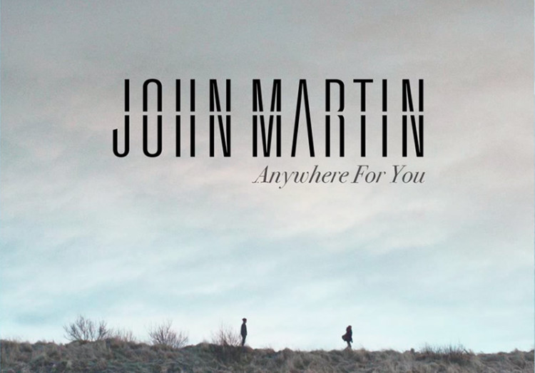 John-Martin-Anywhere-for-You-2014-1000x1000-750x523
