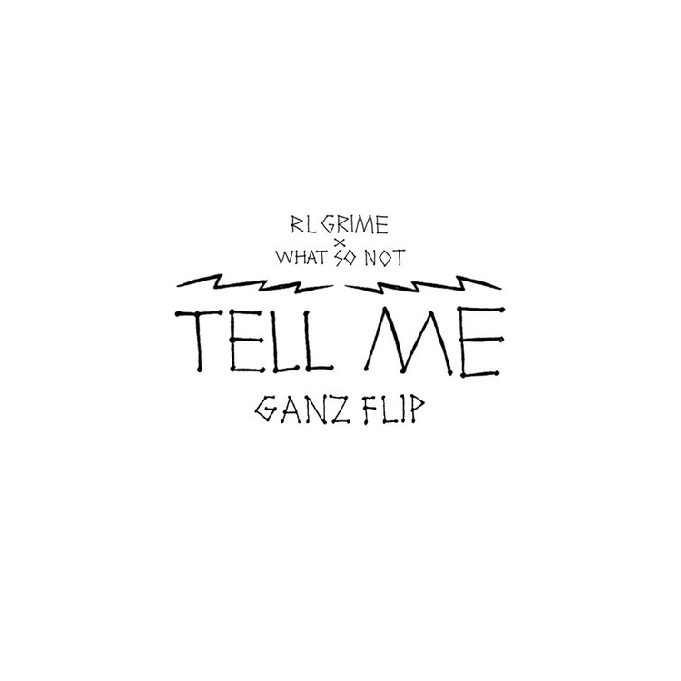 RL-Grime-What-So-Not-Tell-Me-Ganz-Remix