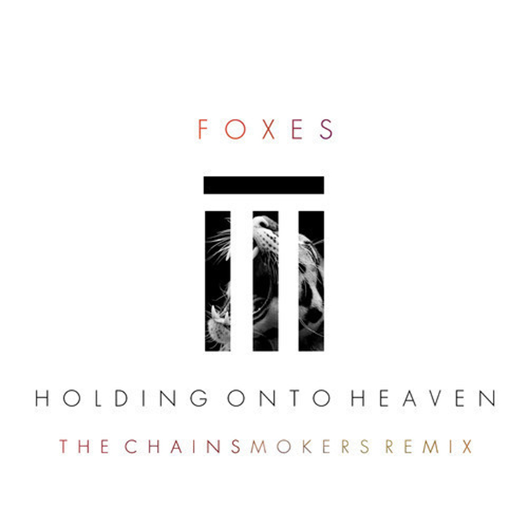 Foxes – Holding On To Heaven (The Chainsmokers Remix)