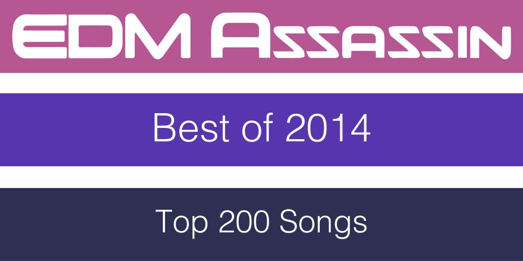 EDM Assassin Best of 2014 – Top 200 Songs (Presented by Tim)