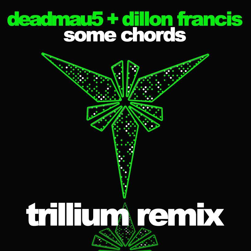 Deadmau5 Dillon Francis Some Chords Trillium Remix By The Wavs