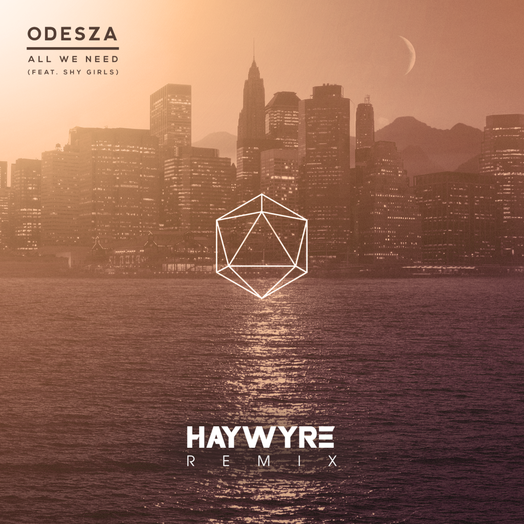 Odesza Ft. Shy Girls – All We Need (Haywyre Remix)