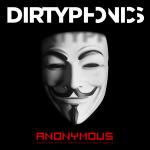 dirtyphonics-anonymous