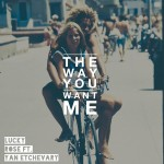 Lucky Rose ft. Yan Etchevary – The Way You Want Me