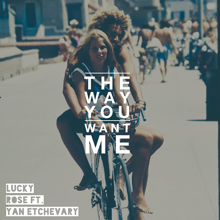 Lucky Rose ft. Yan Etchevary - The Way You Want Me