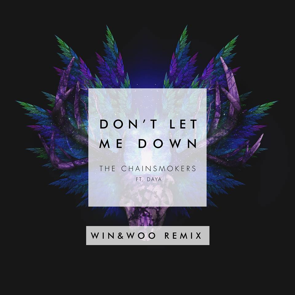 The Chainsmokers Ft. Daya – Don't Let Me Down (Win & Woo Remix)