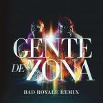 Gente de Zona – Algo Contigo (Bad Royale Remix)