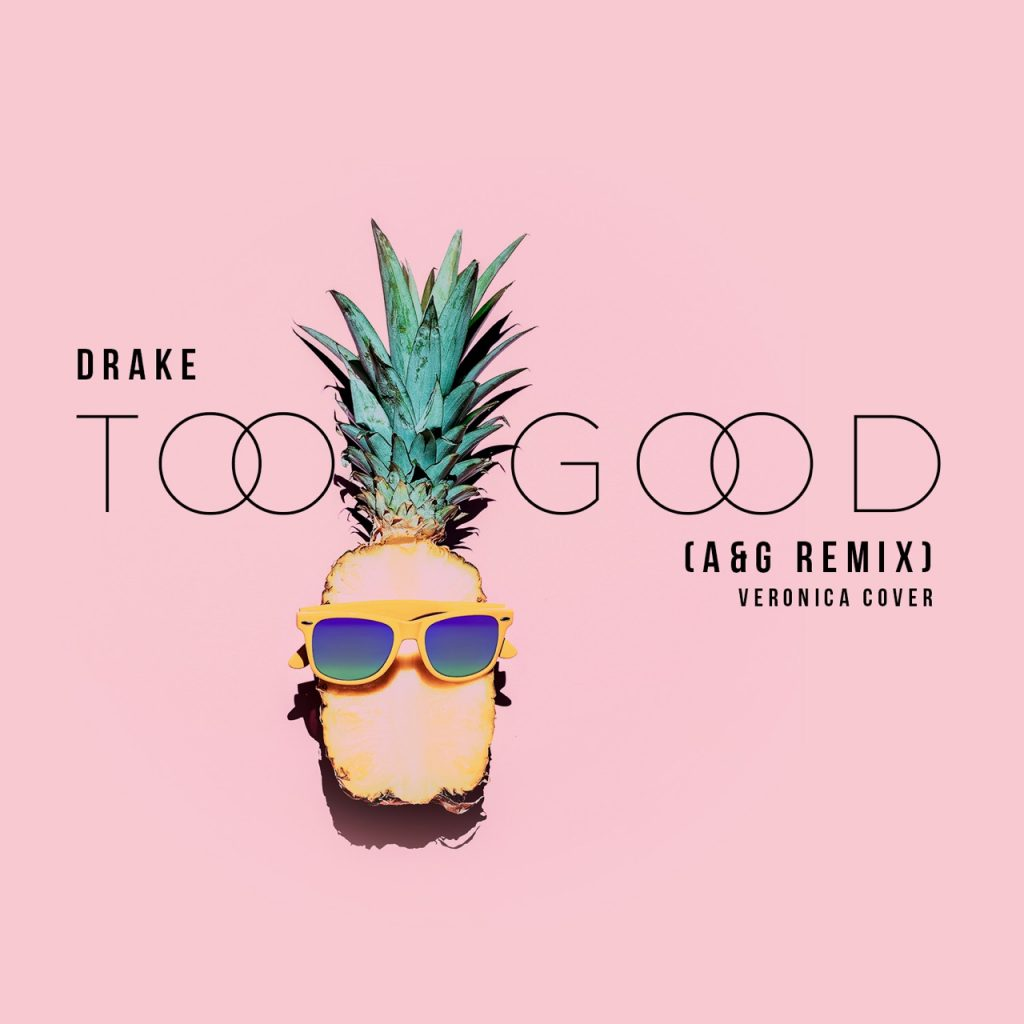 Drake – Too Good (Andrew & Gino Remix) [Veronica Cover]