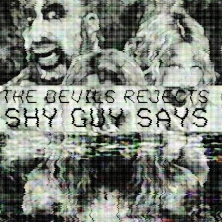 Shy Guy Says – The Devil's Rejects