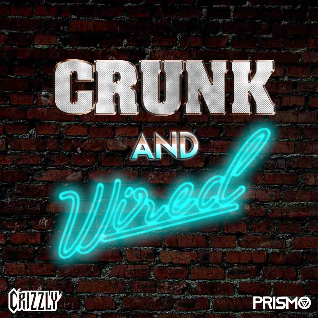 Crizzly & Prismo - Crunk & Wired - By The Wavs