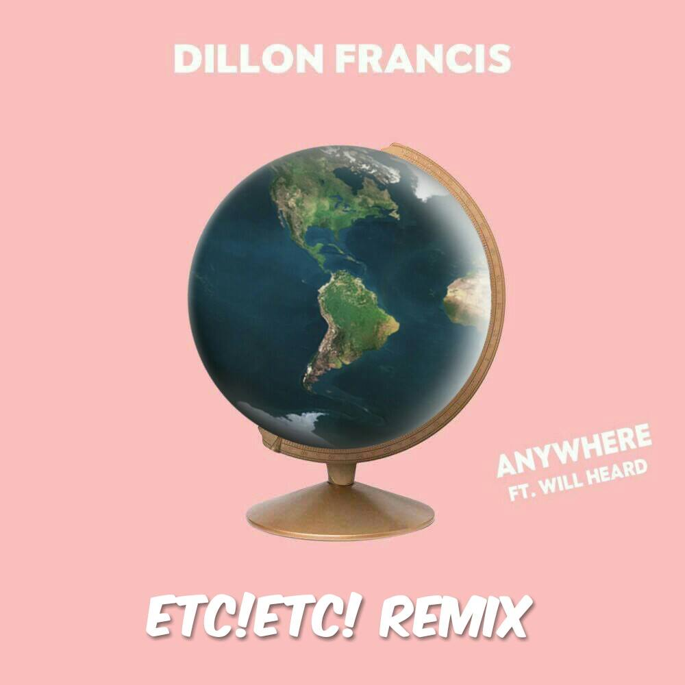 Dillon Francis – Anywhere Ft. Will Heard (ETC!ETC! Remix)