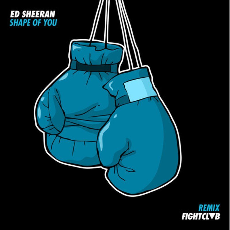 Ed Sheeran – Shape Of You [FIGHT CLVB Remix]