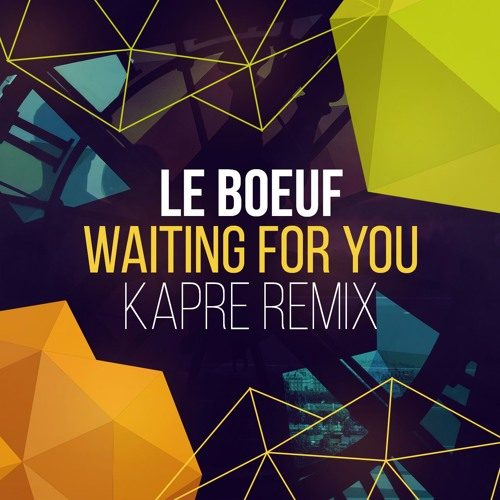 Le Boeuf – Waiting For You (Kapre Remix)
