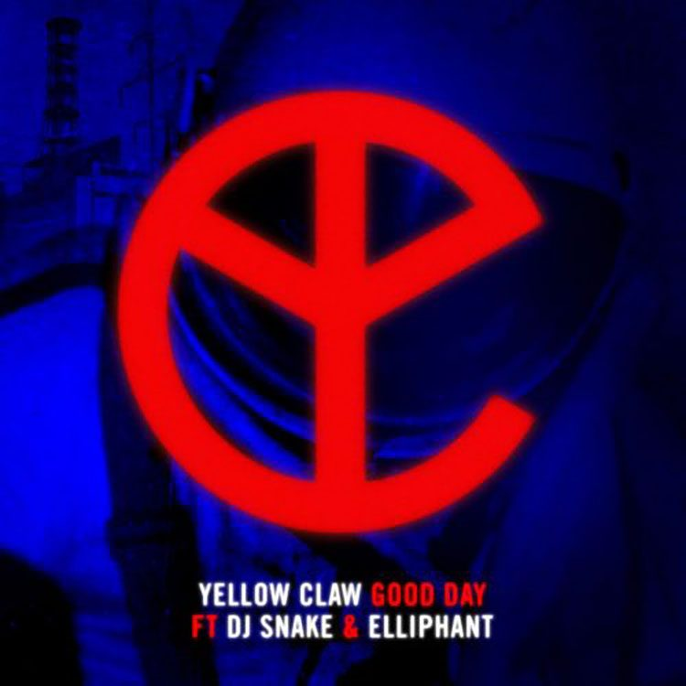 Yellow Claw – Good Day Ft. DJ Snake & Elliphant
