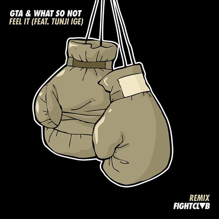 GTA & What So Not – Feel It ft. Tunji (FIGHT CLVB Remix)