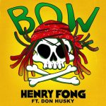 Henry Fong – Bow (ft. Don Husky)