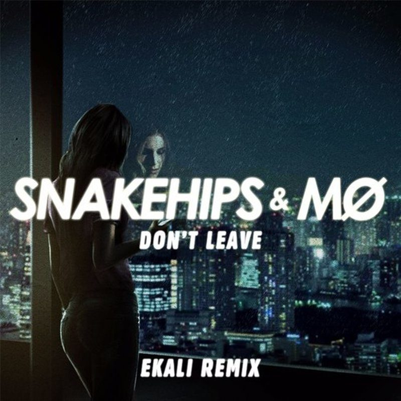 Snakehips & MØ – Don't Leave (Ekali Remix)