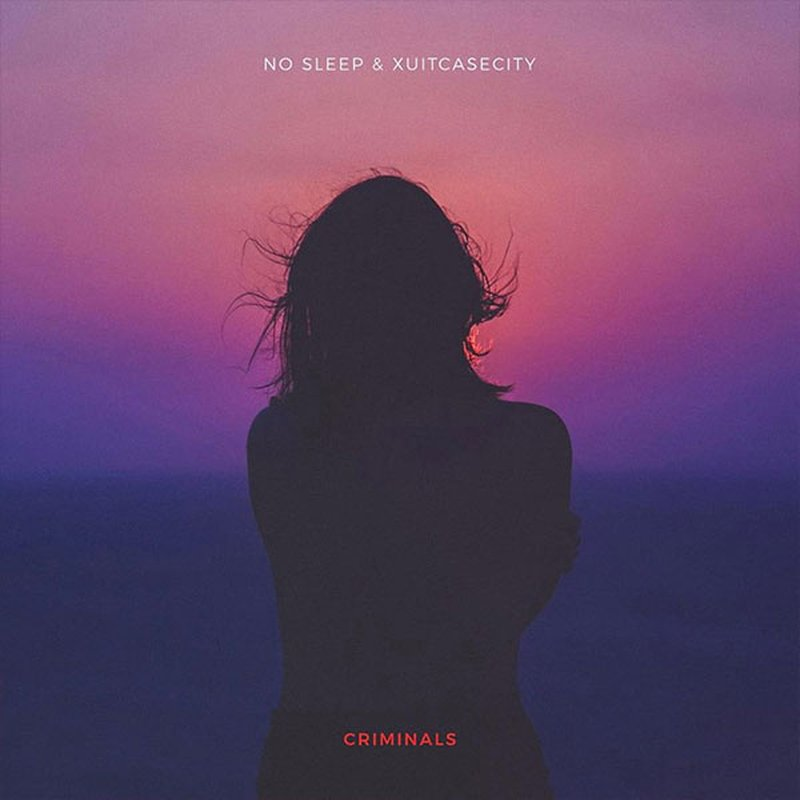 no sleep & XUITCASECITY – Criminals