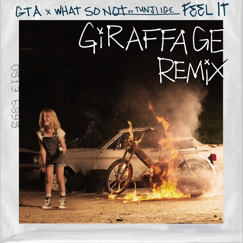 GTA & What So Not – Feel It (Feat. Tunji Ige) [Giraffage Remix]