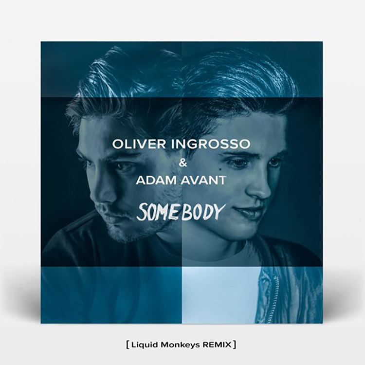 Oliver Ingrosso & Adam Avant – Somebody (Liquid Monkeys Remix)