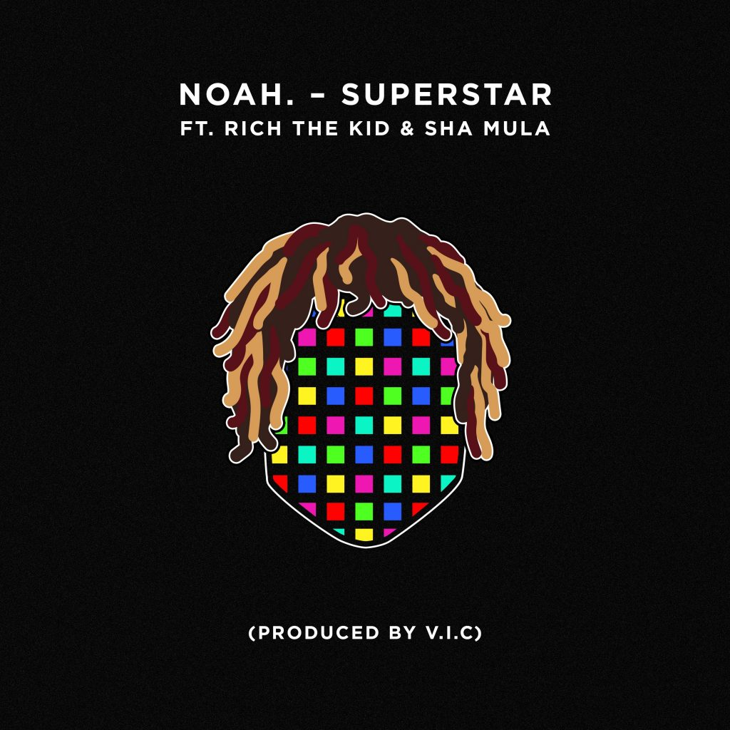Noah. – Superstar Ft. Rich The Kid & Sha Mula (prod. V.I.C)