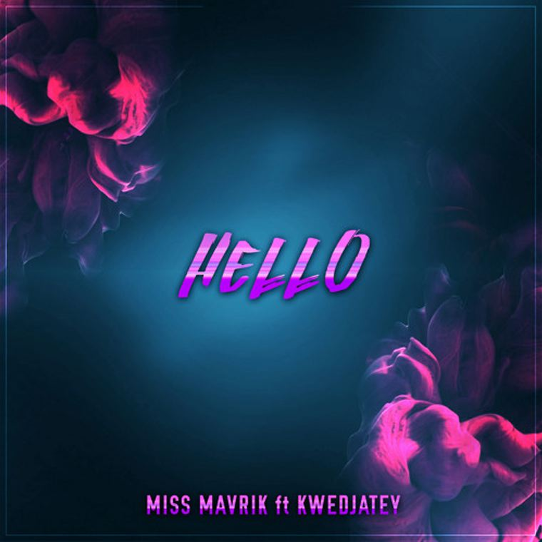 Miss Mavrik Ft. Kwedjatey – Hello