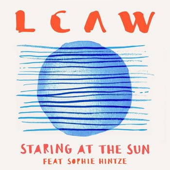 LCAW – Staring At The Sun ft. Sophie Hintze