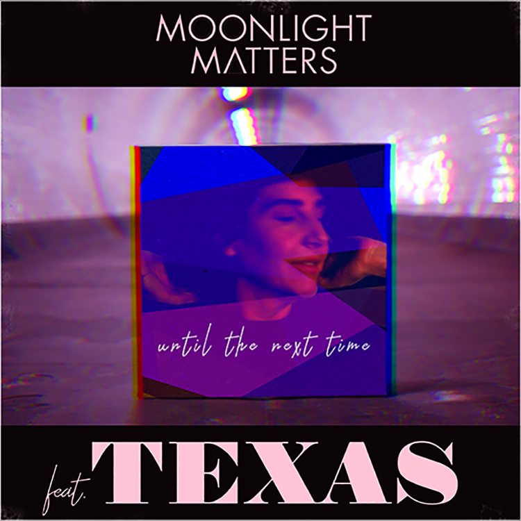 Moonlight Matters – Until The Next Time ft. Texas