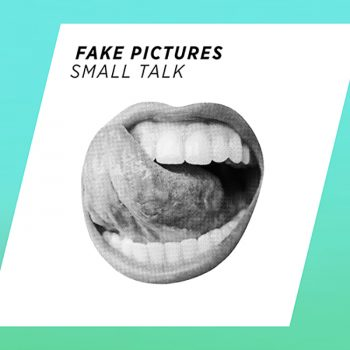 Fake Pictures – Small Talk