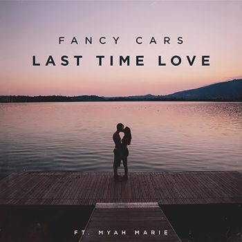 Fancy Cars – Last Time Love ft. Myah Marie
