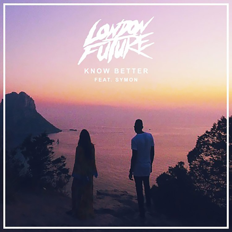 London Future – Know Better ft. SYMON