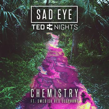 Sad Eye ft. Ted Nights & Swedish Red Elephant – Chemistry