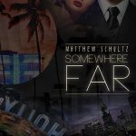Matthew Schultz – Somewhere FAR