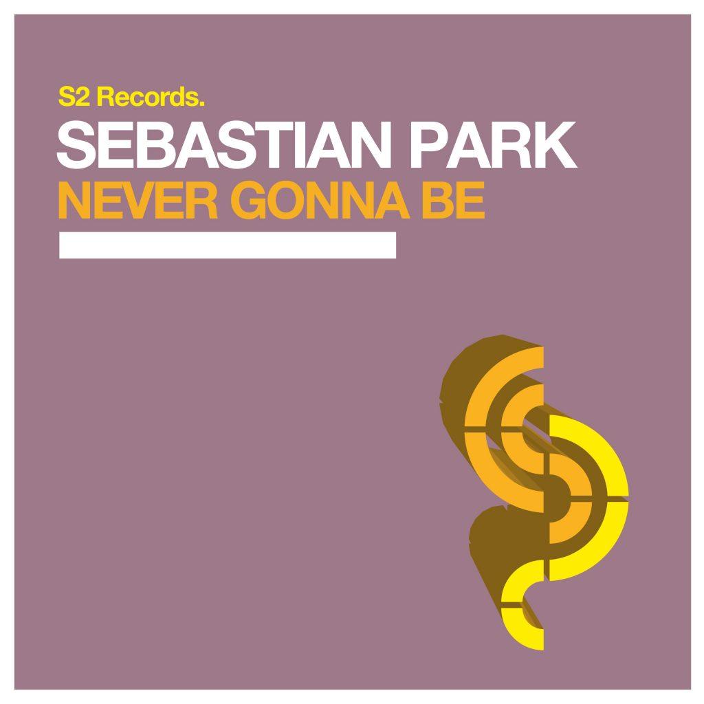 Sebastian Park – Never Gonna Be (Extended Mix)